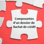 Les éléments composant le dossier d'un rachat de crédit