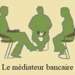 Quel est le rôle du médiateur bancaire?