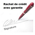 Rachat de crédit avec garantie comment procéder ?