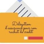 Est-il possible souscrire une délégation d'assurance pour son rachat de crédit ?