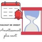 Faire un rachat de crédit avec un amortissement plus court