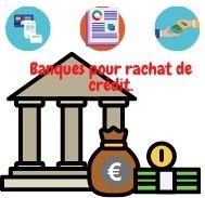 Sélection des banques spécialiséespour le rachat de crédit