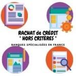"""Quelles banques spécialisées en France dans le rachat de crédit """"hors critères"""" ?"""