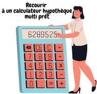 Recourir à un calculateur d'hypothèque multi prêt