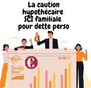 Que faut-il savoir concernant la caution hypothécaire SCI familiale pour dette perso?