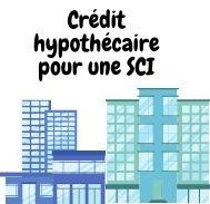 Comment faire une demande de crédit hypothécaire pour une SCI ?