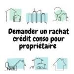 Comment faire la demande d'un rachat crédit conso pour propriétaire  ?