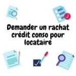 Comment faire la demande d'un rachat crédit conso pour locataire ?