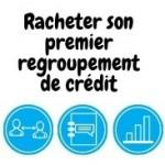 Comment faire le rachat de crédit de son premier regroupement de prêt ?