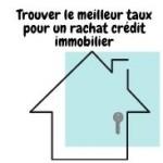Comment  trouver le meilleur taux pour un rachat de crédit immobilier