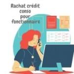 Comment faire un rachat crédit à la consommation pour fonctionnaire ?