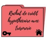 Rachat de crédit hypothécaire avec trésorerie : fonctionnement, taux et simulation