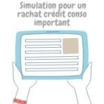 Comment faire une simulation pour en vue d' rachat crédit conso important ?