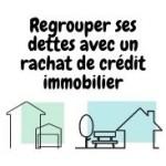Comment regrouper des dettes pour son rachat crédit immobilier ?