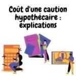 Coût caution hypothécaire : explications sur les frais de garantie