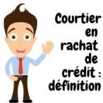 Courtier en rachat crédits : définition