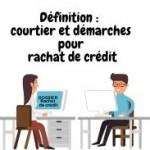 Définition courtier et démarches pour rachat de crédit