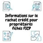 Recherche informations sur le rachat crédit pour des propriétaires fichés FICP