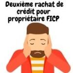 Demande d'informations sur la simulation d'un deuxième rachat de crédit pour propriétaire FICP