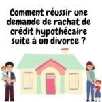 Comment réussir une demande de rachat de crédit hypothécaire suite à un divorce?