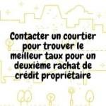 Contacter un courtier pour trouver le meilleur taux pour un deuxième rachat de crédit propriétaire