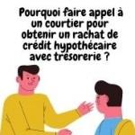 Un courtier  est-il efficace  pour obtenir un rachat de crédit hypothécaire avec trésorerie ?