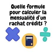 Quelle formule pour calculer la mensualité d'un rachat crédits?