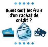 Quels sont les frais d'un rachat de crédit?