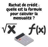 Formule de calcul des mensualité pour un rachat crédits