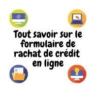 Ce qui est bon à savoir sur le formulaire de rachat de crédit en ligne