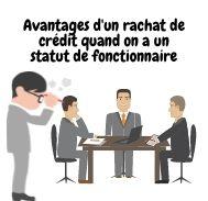 Les avantages du rachat de crédit quand on a un statut de fonctionnaire