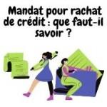 Mandat pour rachat de crédit : est-il nécessaire ?