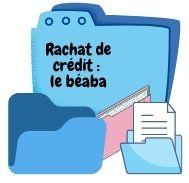 Rachat de crédit les clefs pour bien l'aborder