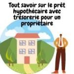 Bénéficier d'un prêt hypothécaire avec trésorerie lorsqu'on est propriétaire