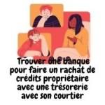 Quel est le rôle du courtier pour trouver une organisme de rachat de crédits et trésorerie pour propriétaire ?