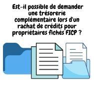 Est-il possible de demander une trésorerie en plus pour un rachat de crédit pour propriétaire fiché FICP ?