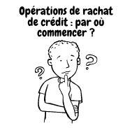 Réaliser une opération de rachat de crédit : par quoi commencer ?