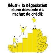 Réussir la négociation de sa demande de rachat de crédit