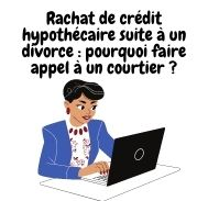 Rachat de crédit hypothécaire en cas de divorce:  pourquoi faire appel à un courtier?