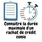Quelle  durée maximum pour rachat de crédit conso ?