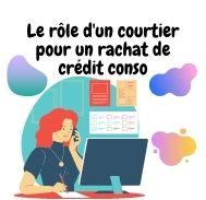 Rôle et missions du courtier pour un rachat de crédit conso