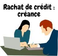 Explications rachat de crédit et créances