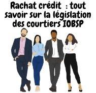 Ce qui est à savoir sur la législation des courtiers IOBSP en rachat crédit