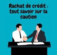Ce qu'il  faut savoir la caution et le rachat de crédit