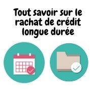 Ce qui est à  savoir sur le rachat de crédit longue durée